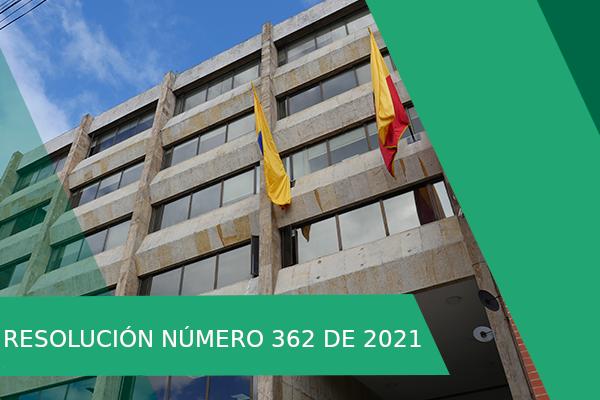RESOLUCIÓN NÚMERO 362 DE 2021